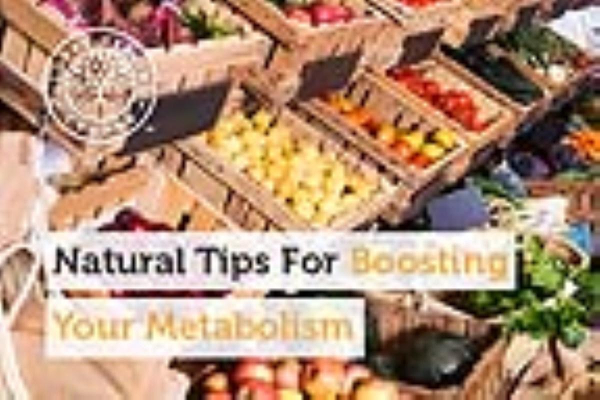 راهنمایی های طبیعی برای تقویت متابولیسم
